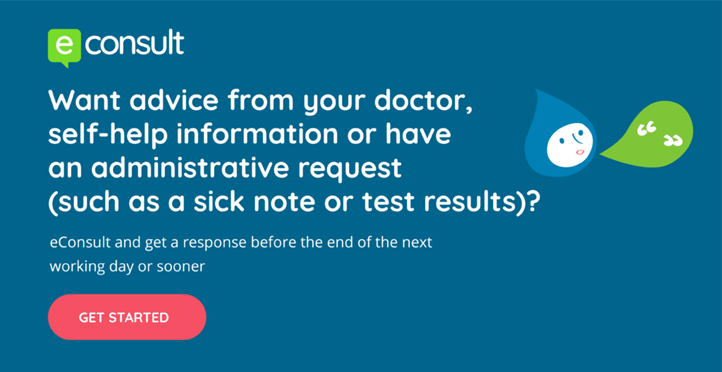 eConsult. Want advice from your doctor, self-help information or have an adminstrative request (such as a sick note or test results)? eConsult and get a response before the end of the next working day or sooner